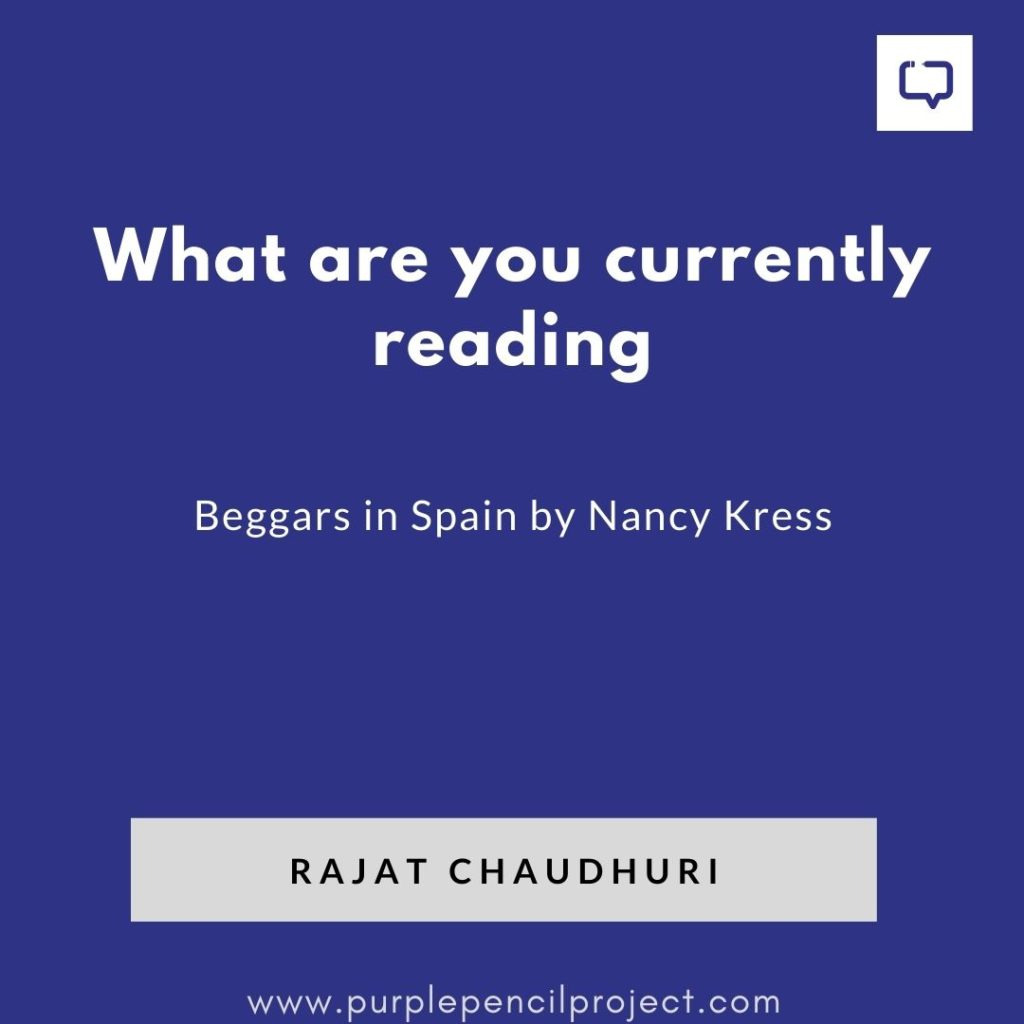 what is rajat chaudhuri currently reading - beggars in spain by nancy kress